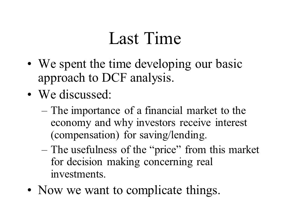 Last Time We spent the time developing our basic approach to DCF analysis. We discussed: