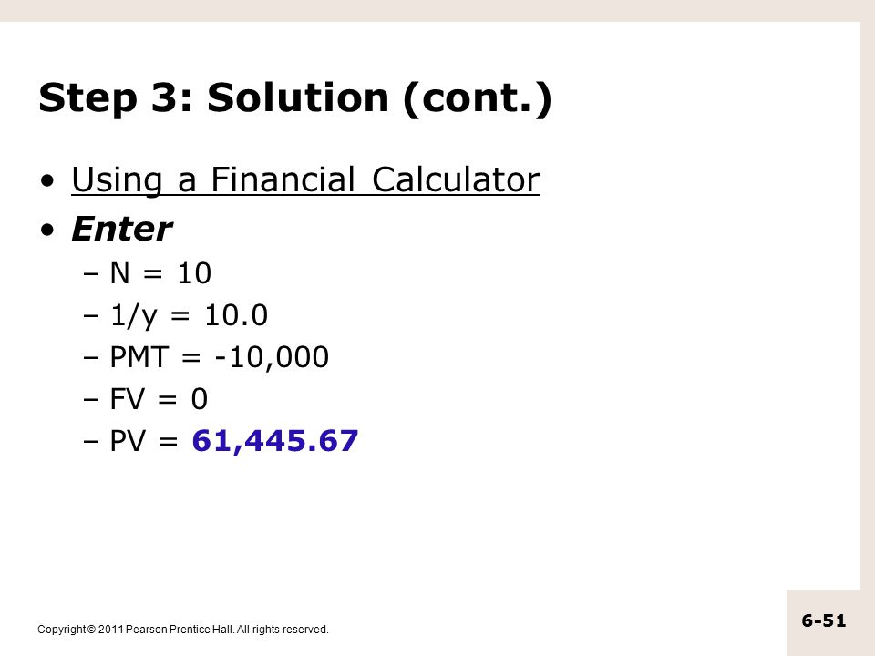 Step 3: Solution (cont.) Using a Financial Calculator Enter N = 10