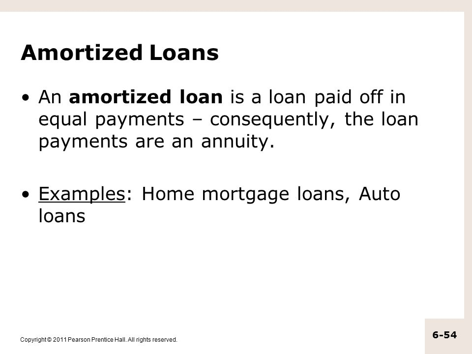 Amortized Loans An amortized loan is a loan paid off in equal payments – consequently, the loan payments are an annuity.