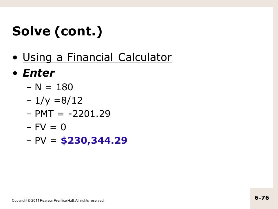 Solve (cont.) Using a Financial Calculator Enter N = 180 1/y =8/12