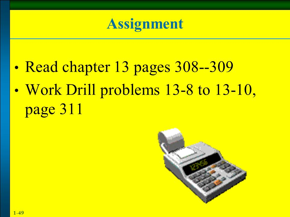 Work Drill problems 13-8 to 13-10, page 311