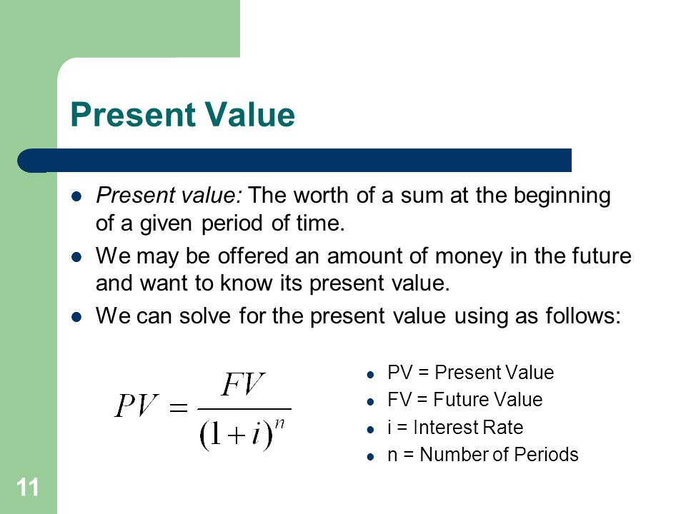 Present Value Present value: The worth of a sum at the beginning of a given period of time.