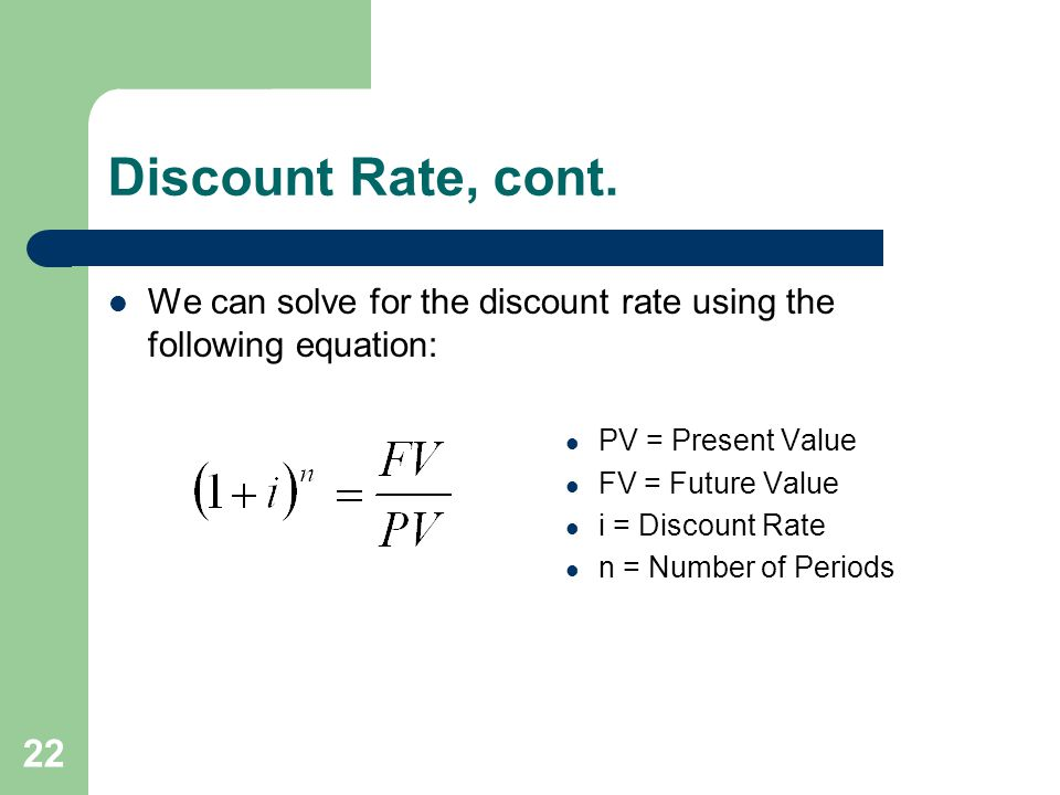 Discount Rate, cont. We can solve for the discount rate using the following equation: PV = Present Value.