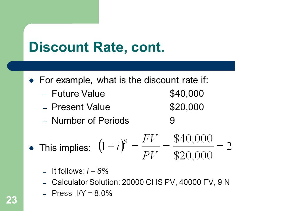 Discount Rate, cont. For example, what is the discount rate if: