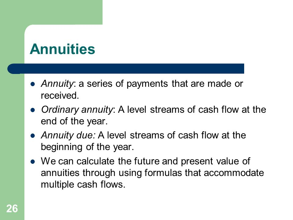 Annuities Annuity: a series of payments that are made or received.