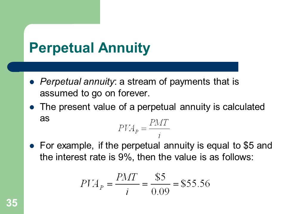 Perpetual Annuity Perpetual annuity: a stream of payments that is assumed to go on forever.