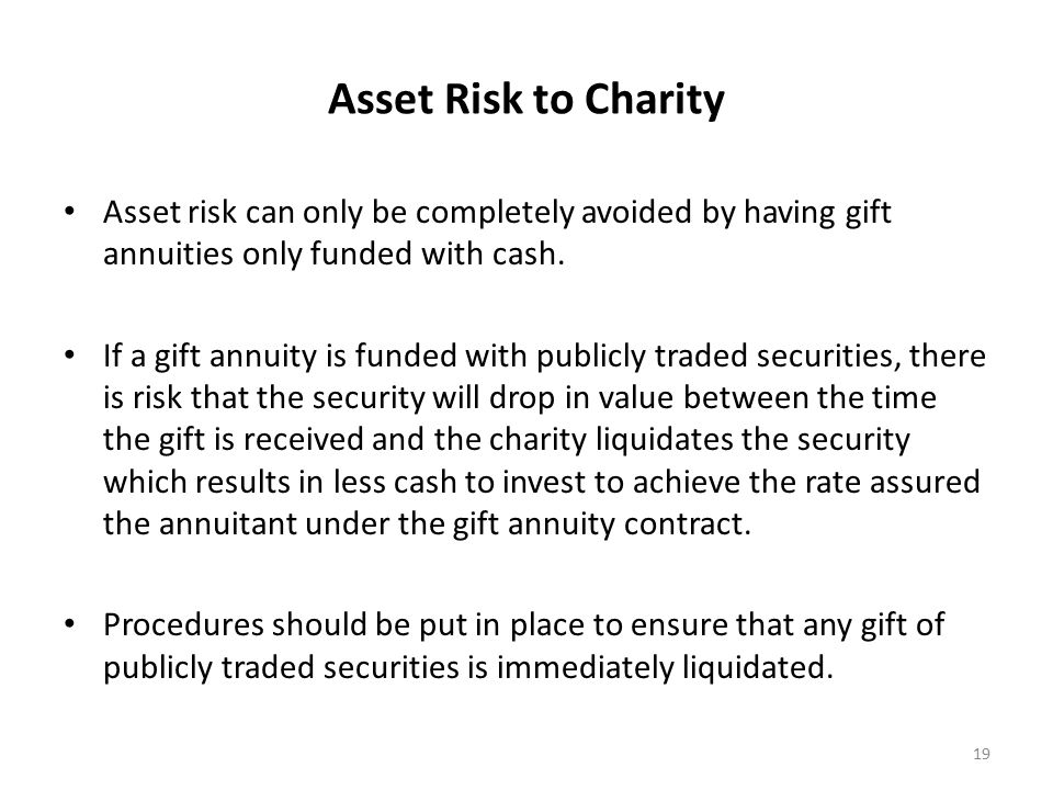 Asset Risk to Charity Asset risk can only be completely avoided by having gift annuities only funded with cash.