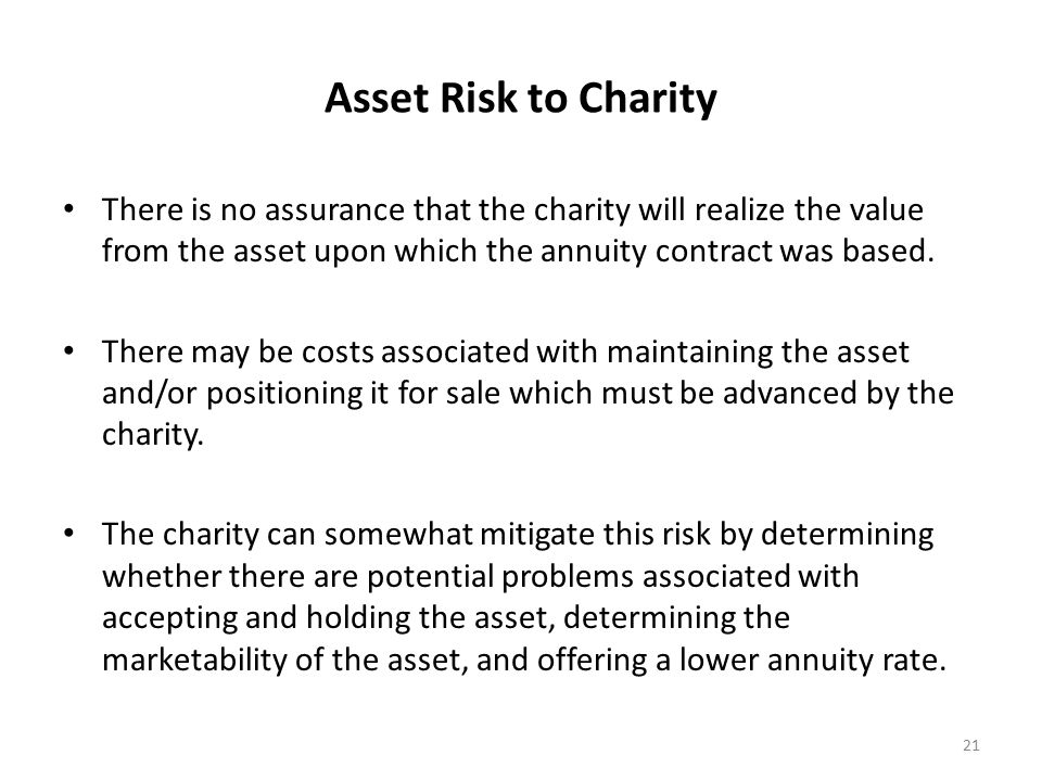 Asset Risk to Charity There is no assurance that the charity will realize the value from the asset upon which the annuity contract was based.