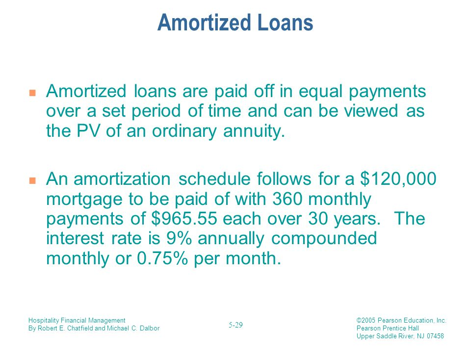 Amortized Loans Amortized loans are paid off in equal payments over a set period of time and can be viewed as the PV of an ordinary annuity.