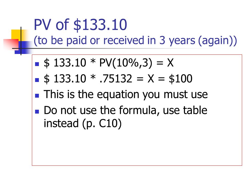 PV of $133.10 (to be paid or received in 3 years (again))