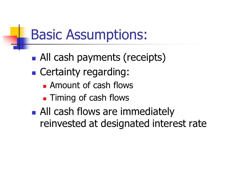 Basic Assumptions: All cash payments (receipts) Certainty regarding: