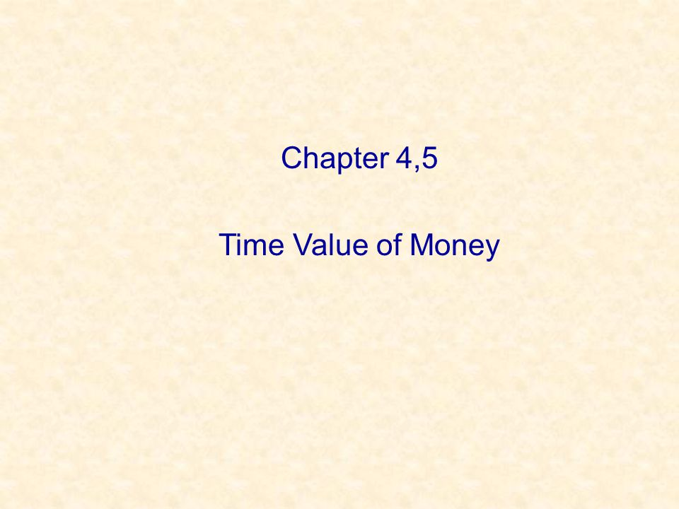 Chapter 4,5 Time Value of Money