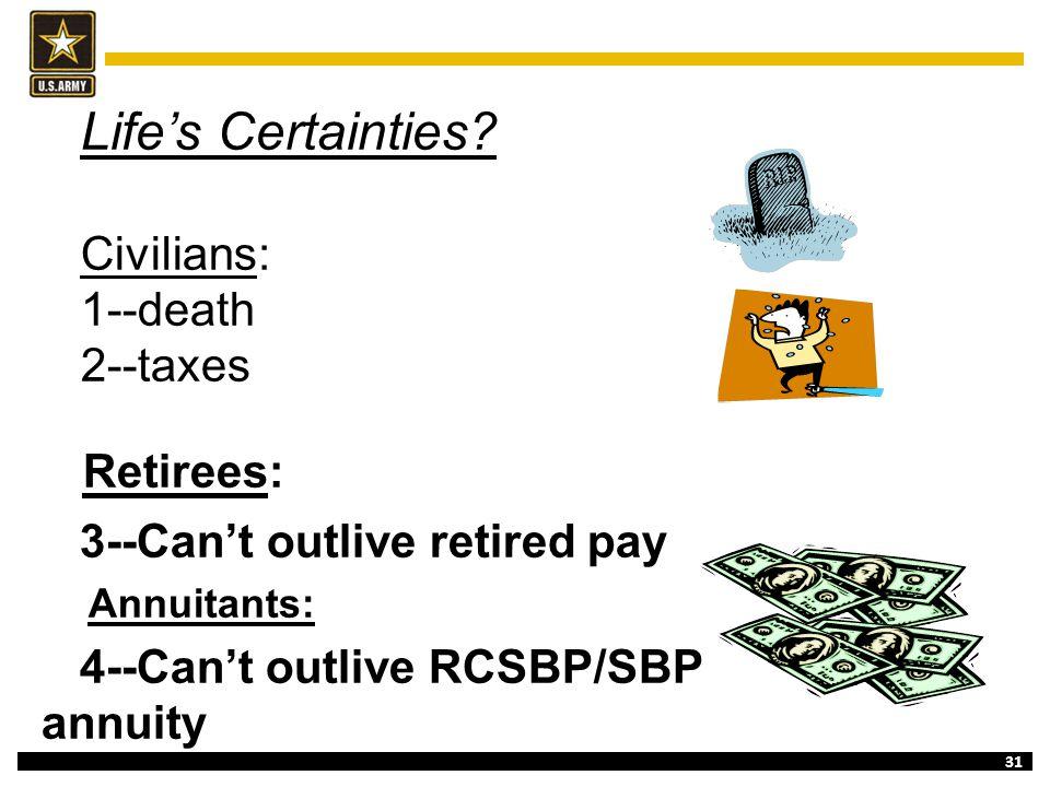 Life's Certainties Civilians: 1--death 2--taxes