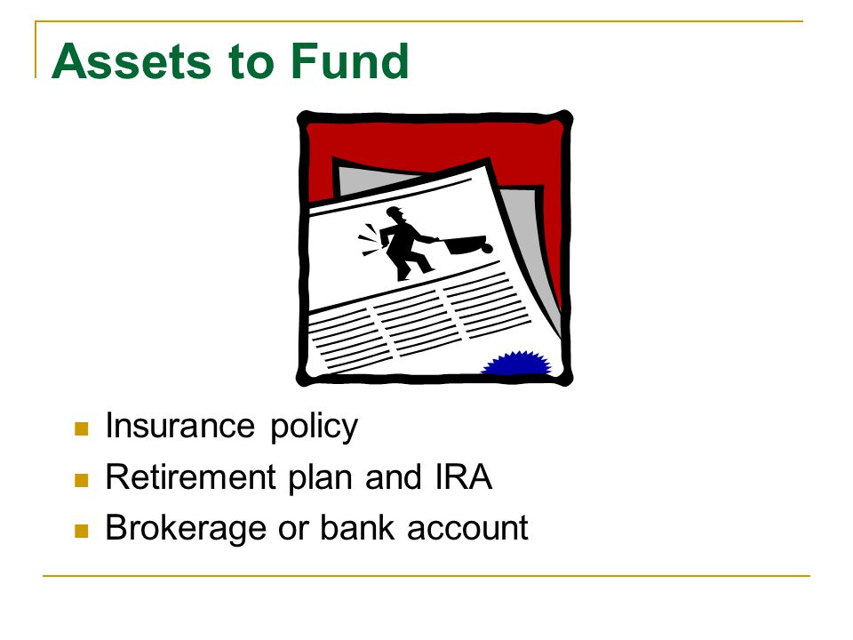 Assets to Fund Insurance policy Retirement plan and IRA