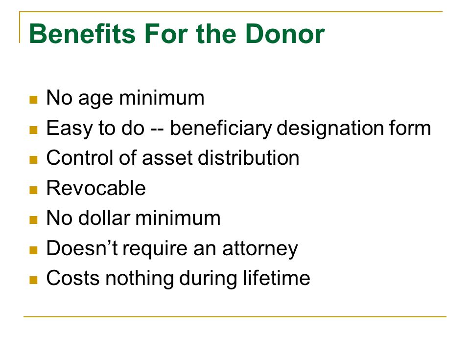 Benefits For the Donor No age minimum