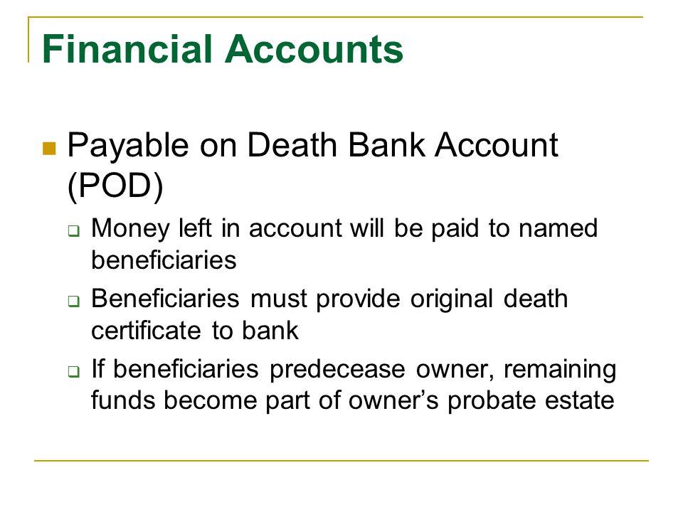 Financial Accounts Payable on Death Bank Account (POD)