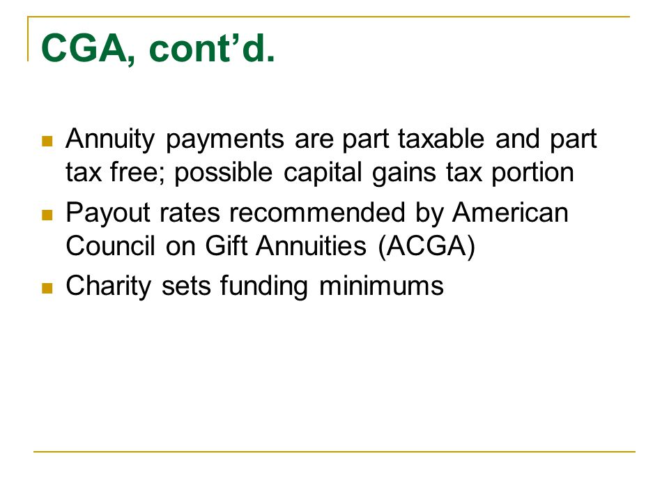 CGA, cont'd. Annuity payments are part taxable and part tax free; possible capital gains tax portion.