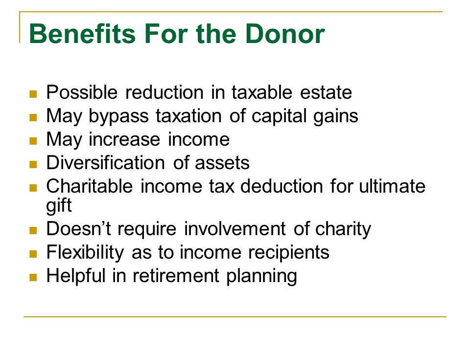 Benefits For the Donor Possible reduction in taxable estate