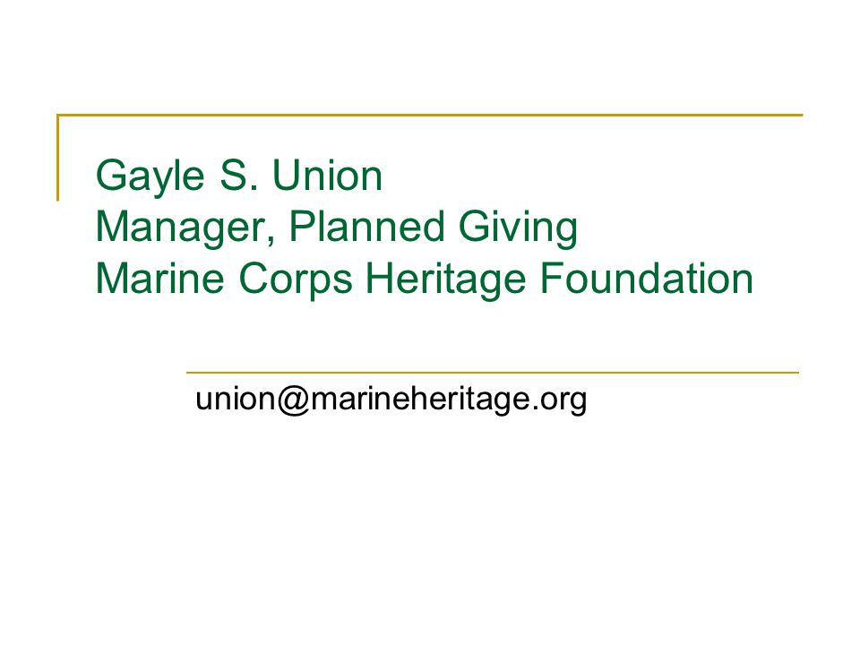 Gayle S. Union Manager, Planned Giving Marine Corps Heritage Foundation