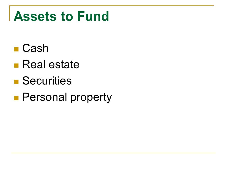 Assets to Fund Cash Real estate Securities Personal property