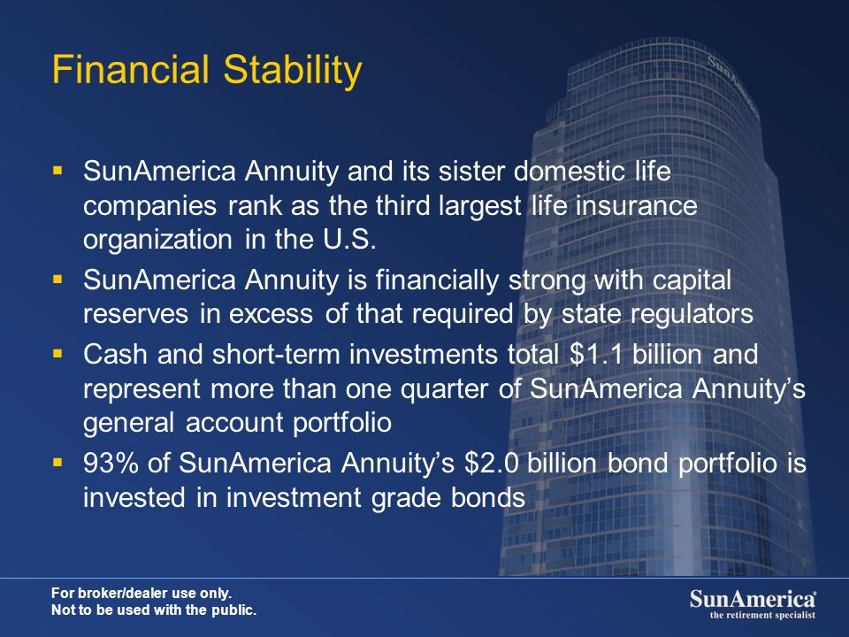 Financial Stability SunAmerica Annuity and its sister domestic life companies rank as the third largest life insurance organization in the U.S.