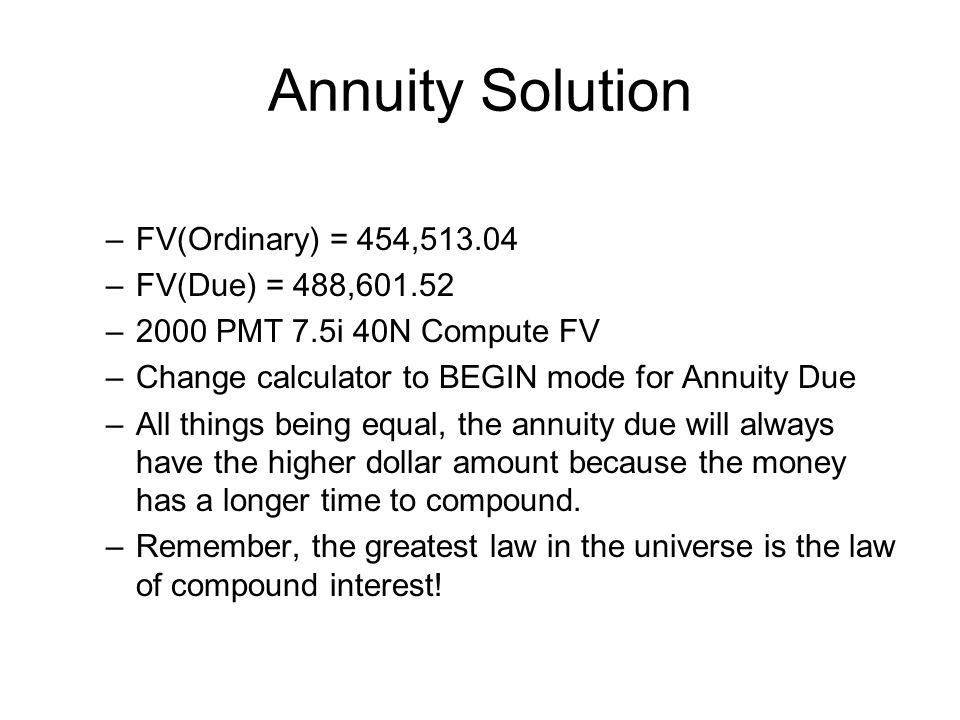 Annuity Solution FV(Ordinary) = 454,513.04 FV(Due) = 488,601.52