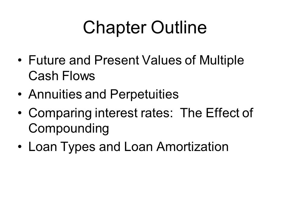 Chapter Outline Future and Present Values of Multiple Cash Flows