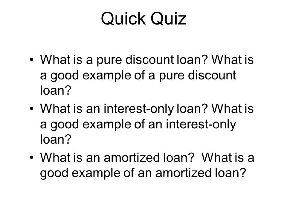 Quick Quiz What is a pure discount loan What is a good example of a pure discount loan