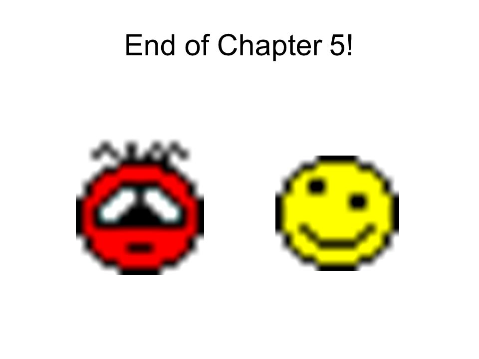 End of Chapter 5!