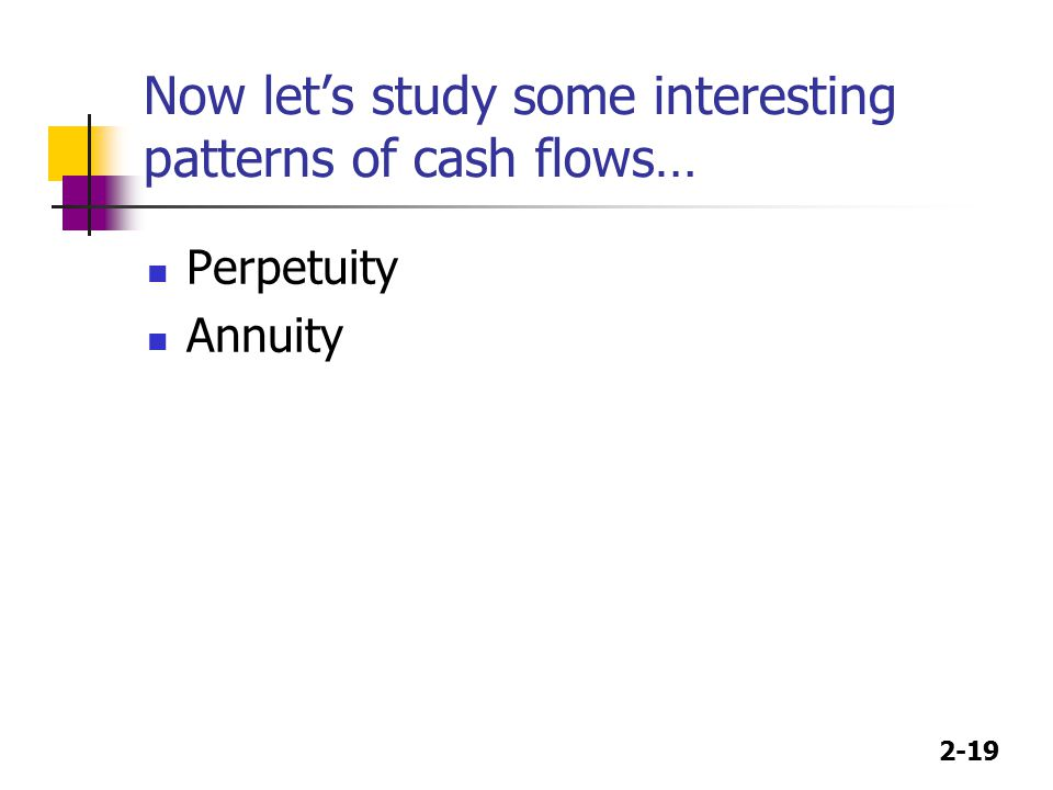 Now let's study some interesting patterns of cash flows…