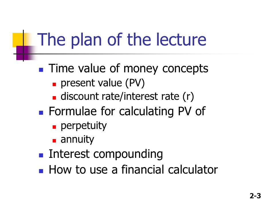The plan of the lecture Time value of money concepts