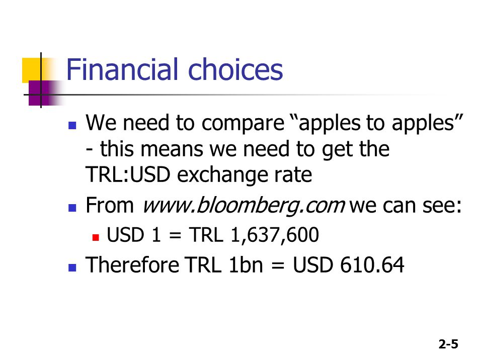Financial choices We need to compare apples to apples - this means we need to get the TRL:USD exchange rate.