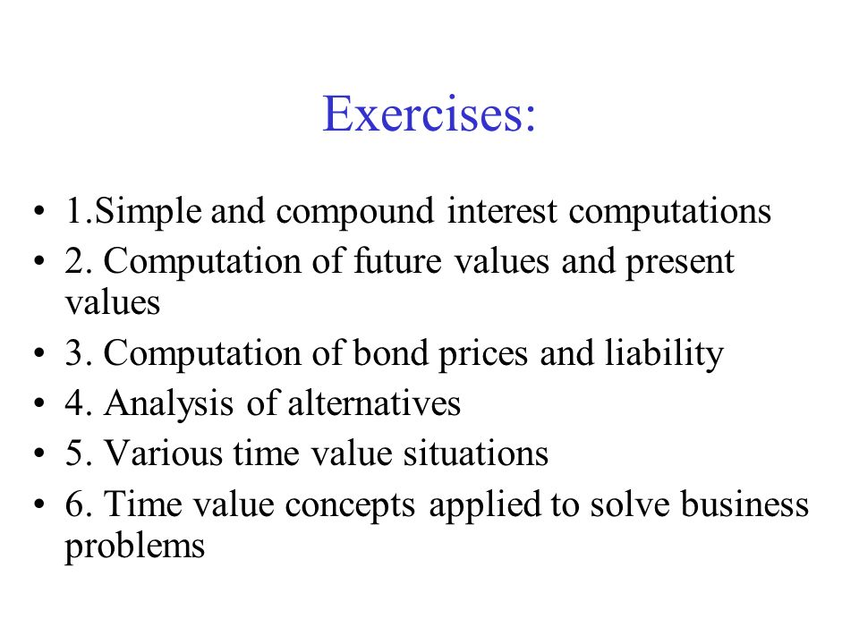 Exercises: 1.Simple and compound interest computations