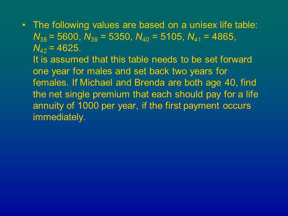 The following values are based on a unisex life table: N38 = 5600, N39 = 5350, N40 = 5105, N41 = 4865, N42 = 4625.
