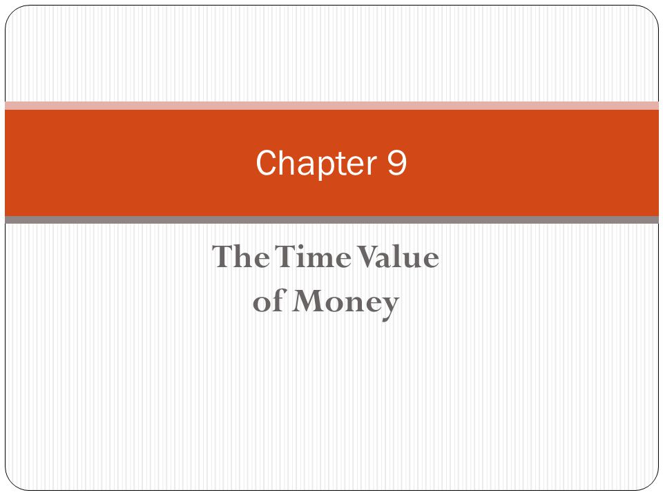 Chapter 9 The Time Value of Money