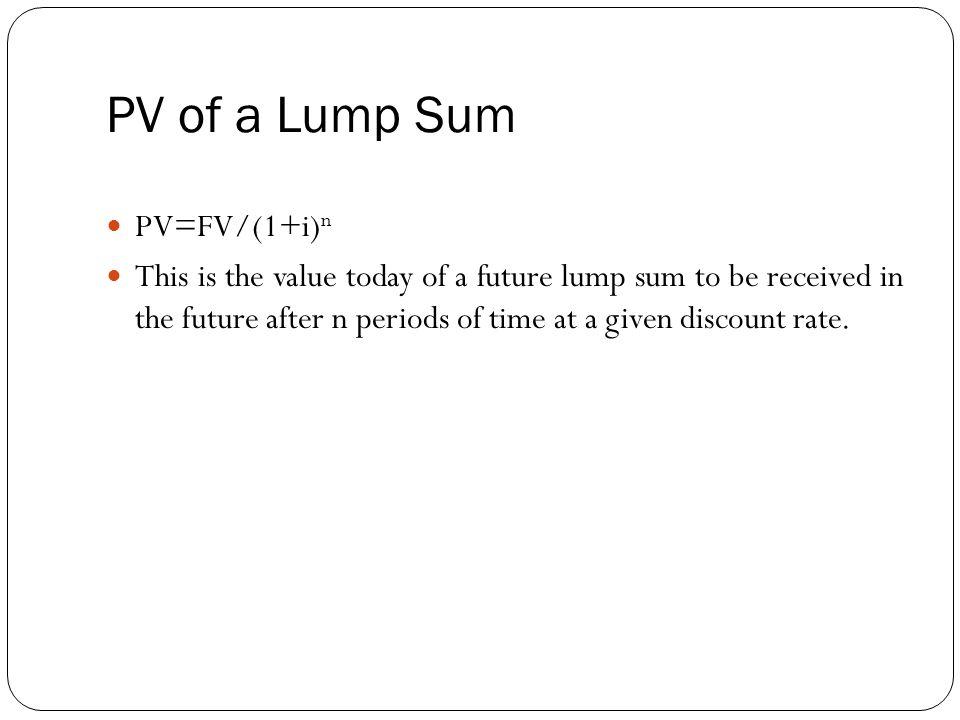 PV of a Lump Sum PV=FV/(1+i)n