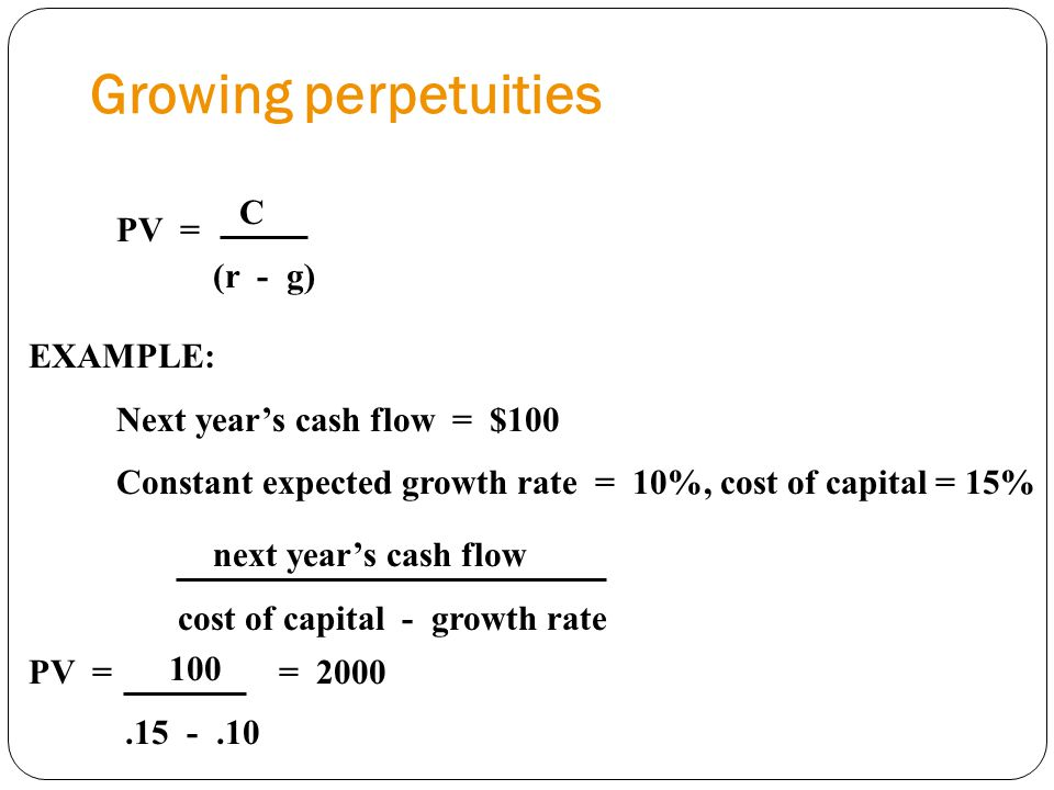 Growing perpetuities C PV = (r - g) EXAMPLE: