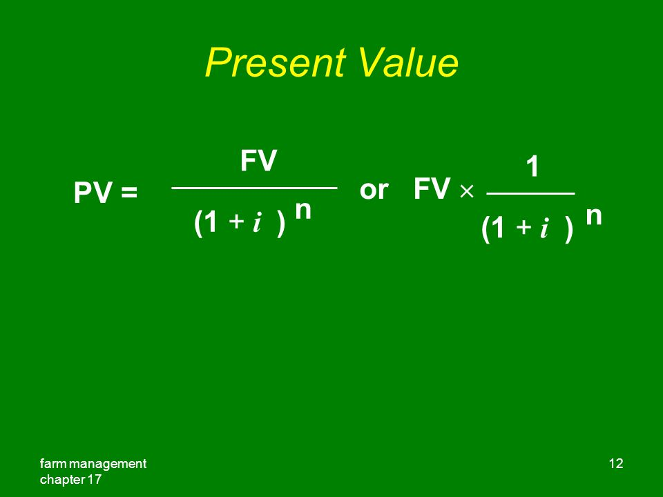 Present Value FV 1 or FV  PV = (1 + i ) n (1 + i ) n