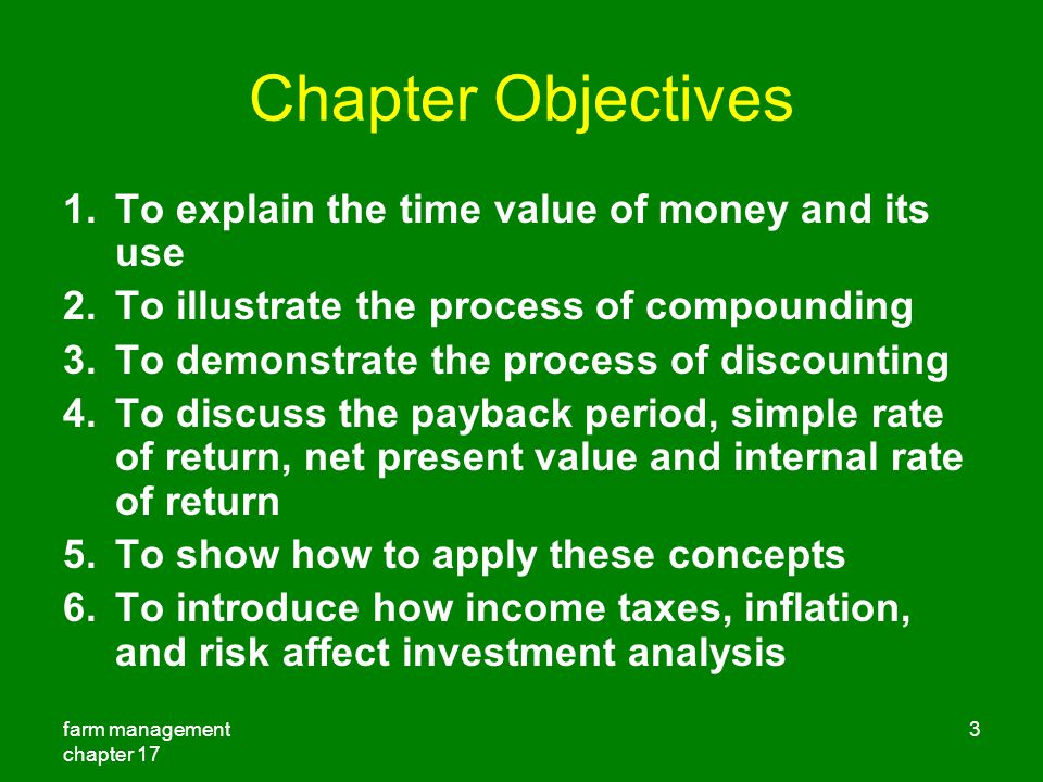 Chapter Objectives To explain the time value of money and its use