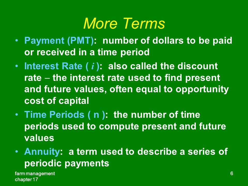 More Terms Payment (PMT): number of dollars to be paid or received in a time period.