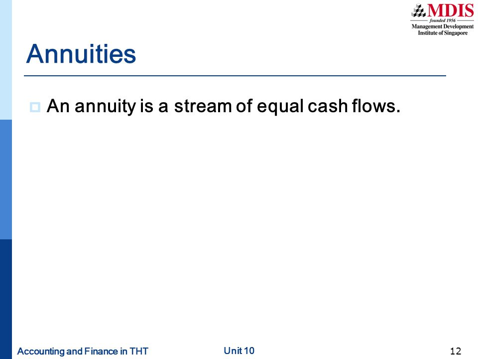 Annuities An annuity is a stream of equal cash flows.