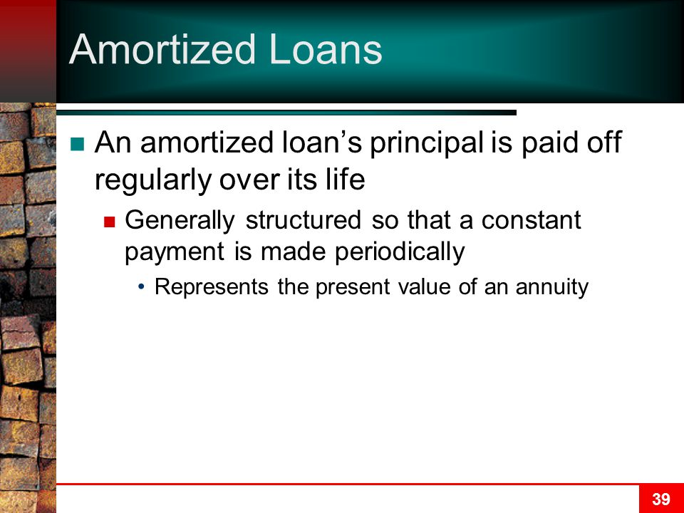 Amortized Loans An amortized loan's principal is paid off regularly over its life.
