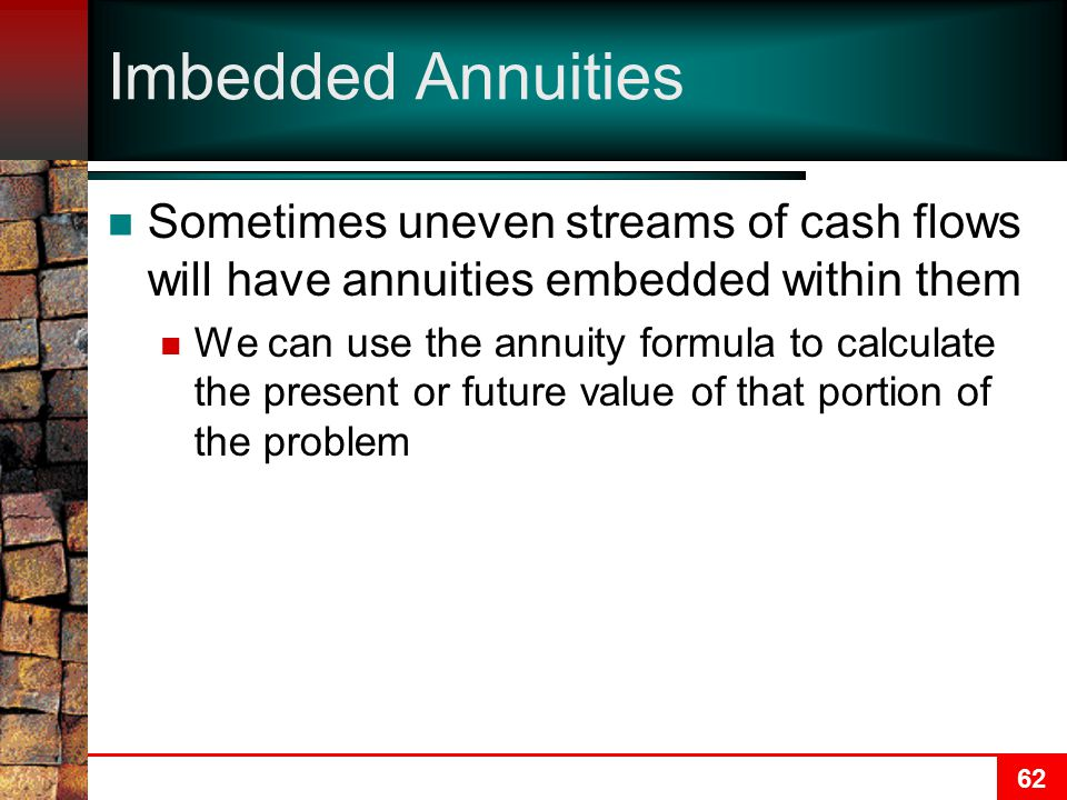 Imbedded Annuities Sometimes uneven streams of cash flows will have annuities embedded within them.