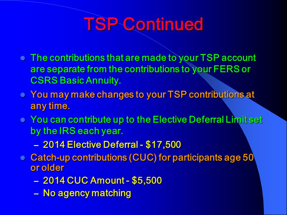 TSP Continued The contributions that are made to your TSP account are separate from the contributions to your FERS or CSRS Basic Annuity.