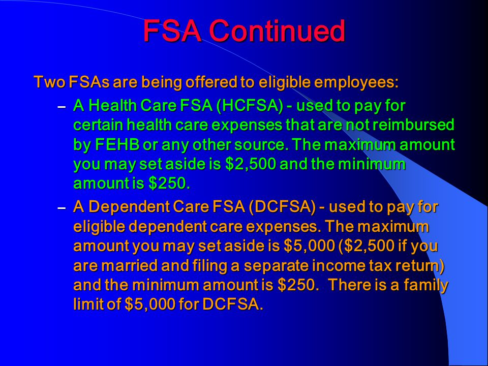 FSA Continued Two FSAs are being offered to eligible employees: