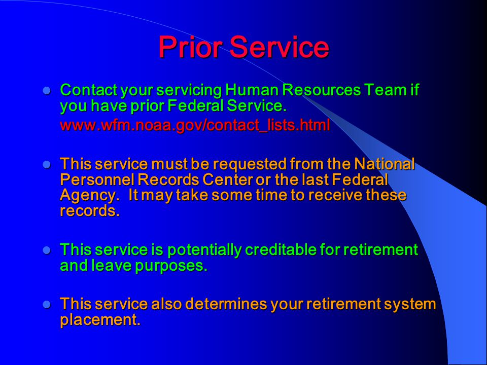 Prior Service Contact your servicing Human Resources Team if you have prior Federal Service. www.wfm.noaa.gov/contact_lists.html.