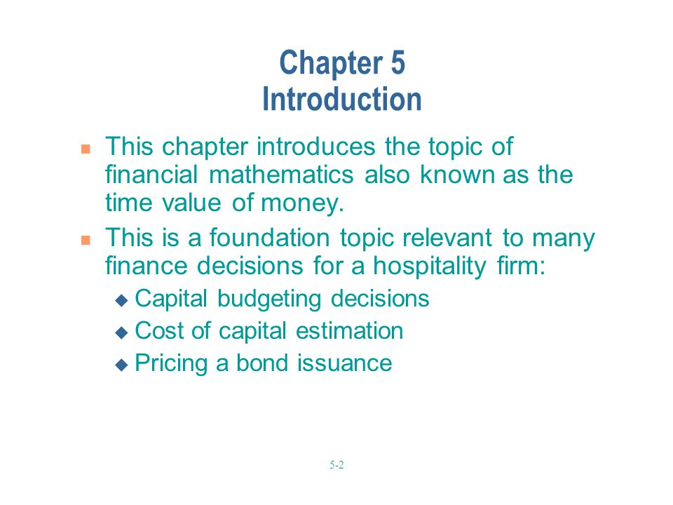 Chapter 5 Introduction This chapter introduces the topic of financial mathematics also known as the time value of money.