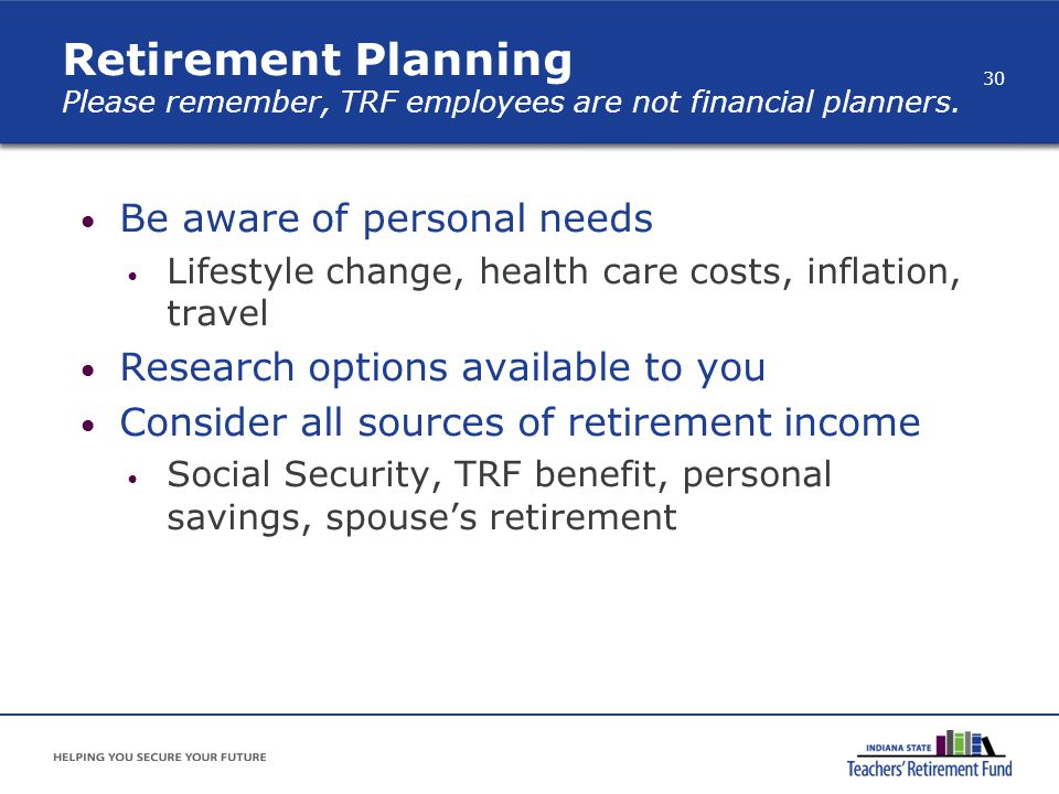 Retirement Planning Please remember, TRF employees are not financial planners.
