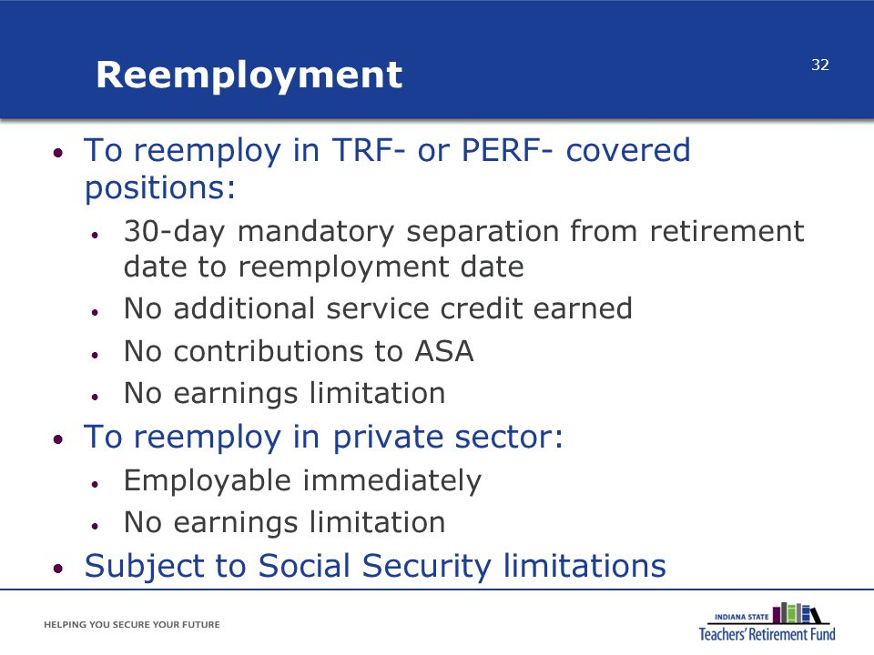 Reemployment To reemploy in TRF- or PERF- covered positions: