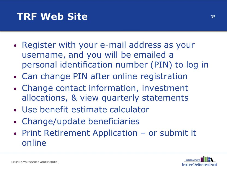 TRF Web Site Register with your e-mail address as your username, and you will be emailed a personal identification number (PIN) to log in.